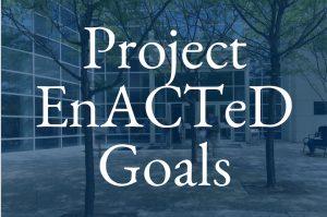 EnACTeD Goals